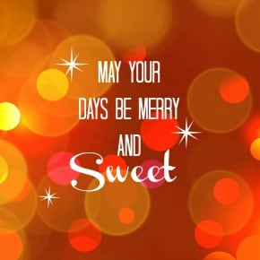 May your days be merry and sweet