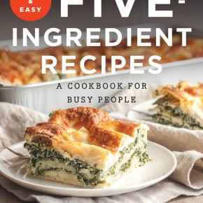 Fast and Easy Five Ingredient Recipes-A Cookbook for Busy People by Philia Kelnhofer