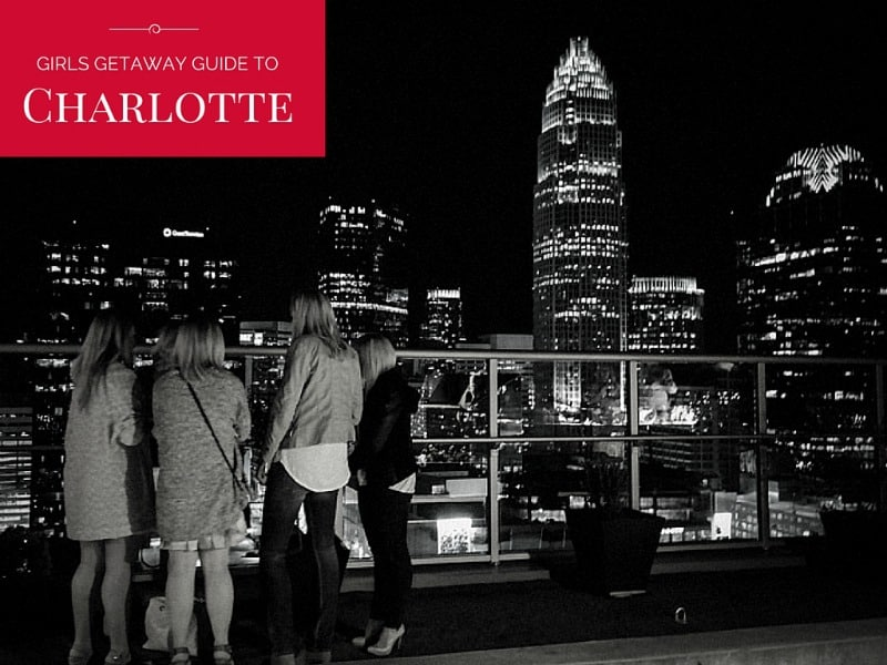 The best Girls Getaway Guide to Charlotte
