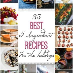 35 of the best 5 ingredient recipes for the holidays-holiday recipes