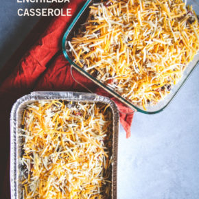 Freezer Meal – Chicken Enchilada Casserole