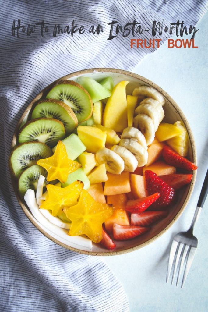 How to make an instagram-worthy fruit bowl
