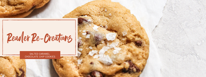 Reader Recreations, salted caramel chocolate chip cookies